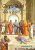 VIDA DE RAFAEL - 9788493967871 - GIORGIO VASARI