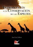 INTRODUCCION A LA CONSERVACION DE LAS ESPECIES - 9788493989071 - JOSE LUIS TELERIA