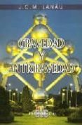 GRAVEDAD Y ANTIGRAVEDAD - 9788495794871 - J.C.M. LANAU