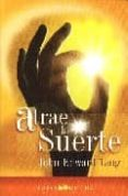 ATRAE LA SUERTE - 9788496595071 - JOHN EDWARD TANG