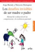 LOS DESAFIOS INVISIBLES DE SER MADRE O PADRE: MANUAL DE EVALUACUI ON DE LAS COMPETENCIAS Y LA RESILENCIA PARENTAL - 9788497844871 - JORGE BARUDY