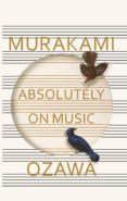 ABSOLUTELY ON MUSIC: CONVERSATIONS WITH SEIJI OZAWA - 9781846559181 - HARUKI MURAKAMI