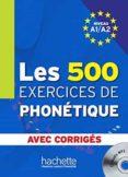 LES 500 EXERCICES DE PHONETIQUE + CD - AVEC CORRIGES - 9782011556981 - VV.AA.