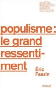 POPULISME: LE GRAND RESSENTIMENT (PETITE ENCYCLOPEDIE CRITIQUE) - 9782845975781 - ERIC FASSIN