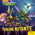 LAS TORTUGAS NINJA. EL PROBLEMA MUTANTE - 9788408157281 - VV.AA.