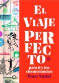 EL VIAJE PERFECTO PARA TI Y TUS CIRCUNSTANCIAS - 9788408165781 - PACO NADAL