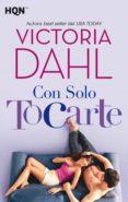 con solo tocarte (ebook)-victoria dahl-9788413075181