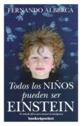 TODOS LOS NIÑOS PUEDEN SER EINSTEIN (B4P) - 9788415139881 - FERNANDO ALBERCA DE CASTRO