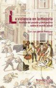 LA VIOLENCIA EN LA HISTORIA: ANALISIS DEL PASADO Y PERSPECTIVA SO BRE EL MUNDO ACTUAL - 9788415147381 - JUAN JOSE IGLESIAS RODRIGUEZ