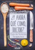 ¿y ahora que como, doctor?: guia de nutricion terapeutica-teresa lajo-blanca garcia-orea-charo de sistere-9788416336081