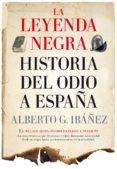 LA LEYENDA NEGRA: LA HISTORIA DEL ODIO A ESPAÑA - 9788417418281 - ALBERTO J. GIL IBAÑEZ