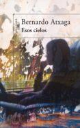 ESOS CIELOS (EBOOK) - 9788420488981 - BERNARDO ATXAGA