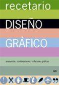 RECETARIO DE DISEÑO GRAFICO: PROPUESTAS, COMBINACIONES Y SOLUCION ES A SUS LAYOUTS - 9788425221781 - LEONARD KOREN
