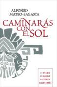CAMINARAS CON EL SOL - 9788425346781 - ALFONSO MATEO-SAGASTA