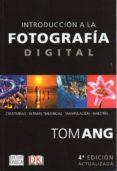 INTRODUCCION A LA FOTOGRAFIA DIGITAL (4ª ED ACTUALIZADA) - 9788428216081 - TOM ANG