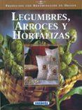 LEGUMBRES, ARROCES Y HORTALIZAS (PRODUCTOS CON DENOMINACION DE OR IGEN) - 9788430532681 - VV.AA.