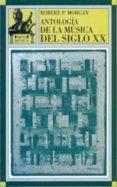 ANTOLOGIA DE LA MUSICA DEL SIGLO XX - 9788446006381 - ROBERT P. MORGAN