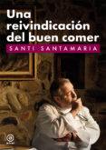 UNA REIVINDICACION DEL BUEN COMER - 9788446035381 - SANTI SANTAMARIA
