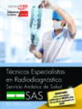TECNICOS ESPECIALISTAS EN RADIODIAGNOSTICO. SERVICIO ANDALUZ DE SALUD (SAS). TEST ESPECIFICOS - 9788468171081 - ANTONIO LOPEZ GUTIERREZ