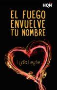 el fuego envuelve tu nombre (ebook)-lydia leyte-9788468778181