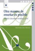 OTRA MANERA DE ENSEÑAR ES POSIBLE: MODELO EDUCATIVO - SISTEMATICO SAF - 9788471338181 - NOE DE LA CRUZ MORENO