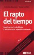 EL RAPTO DEL TIEMPO: EXPERIMENTOS, CURIOSIDADES Y FANTASIAS SOBRE LA GESTION DE ESPERAS - 9788473566681 - JOSÉ LUIS ZAPATERO