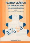 TEATRO CLASICO EN TRADUCCION TEXTO, REPRESENTACION, RECEPCION : A CTAS DEL CONGRESO INTERN - 9788476847381 - VV.AA.