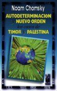 AUTODETERMINACION Y NUEVO ORDEN: LOS CASOS DE TIMOR Y PALESTINA - 9788481360981 - NOAM CHOMSKY