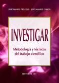 INVESTIGAR: METODOLOGIA Y TECNICAS DEL TRABAJO CIENTIFICO - 9788483166581 - JOSE MANUEL PRELLEZO