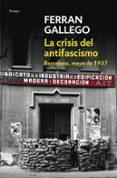LA CRISIS DEL ANTIFASCISMO: BARCELONA, MAYO DE 1937 - 9788483465981 - FERRAN GALLEGO