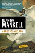 ABANS DE LA GELADA - 9788490660881 - HENNING MANKELL