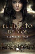 EL EJERCITO DE DIOS - 9788490702581 - SEBASTIAN ROA MESADO