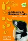 LA DIETA CANINA DE ALIMENTOS CRUDOS - 9788494185281 - CARINA BETH MACDONALD