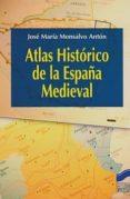 ATLAS HISTORICO DE LA ESPAÑA MEDIEVAL - 9788497566681 - JOSE MARIA MONSALVO ANTON