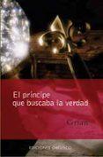 EL PRINCIPE QUE BUSCABA LA VERDAD - 9788497770781 - GRIAN