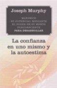 LA CONFIANZA EN UNO MISMO Y LA AUTOESTIMA - 9788497778381 - JOSEPH MURPHY