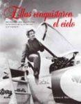 (PE) ELLAS CONQUISTARON EL CIELO: 100 MUJERES QUE ESCRIBIERON LA HISTORIA DE LA AVIACION Y EL ESPACIO - 9788498014181 - MARCK BERNARD