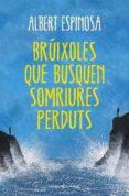 BRUIXOLES QUE BUSQUEN SOMRIURES PERDUTS - 9788401388491 - ALBERT ESPINOSA