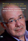 pensar, dialogar i fer en una catalunya millor (ebook)-teresa pous-josep maria terricabras-9788415224891