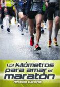 42 KILÓMETROS PARA AMAR EL MARATÓN - 9788416012091 - ALFREDO VARONA