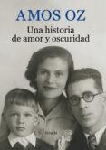UNA HISTORIA DE AMOR Y OSCURIDAD - 9788416280391 - AMOS OZ