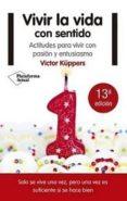 VIVIR LA VIDA CON SENTIDO - 9788416620791 - VICTOR KUPPERS