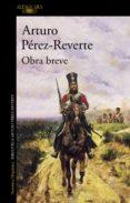 OBRA BREVE - 9788420481791 - ARTURO PEREZ-REVERTE