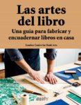LAS ARTES DEL LIBRO: UNA GUIA PARA FABRICAR Y ENCUADERNAR LIBROS EN CASA - 9788425230691 - VV.AA.