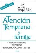 ATENCION TEMPRANA FAMILIA: COMO INTERVENIR CREANDO ENTORNOS COMPE TENTES - 9788427716391 - SONSOLES PERPIÑAN GUERRAS