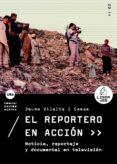 EL REPORTERO EN ACCION: NOTICIA, REPORTAJE Y DOCUMENTAL EN TELEVI SION - 9788447531691 - JAUME VILALTA I CASAS