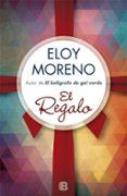 EL REGALO - 9788466657891 - ELOY MORENO OLARIA