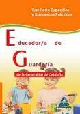 EDUCADOR/A DE GUARDERIA DE LA GENERALITAT DE CATALUÑA. TEST PARTE ESPECIFICA Y SUPUESTOS PRACTICOS - 9788467633191 - VV.AA.