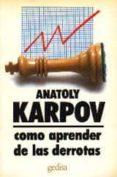 como aprender de las derrotas-anatoli karpov-9788474322491