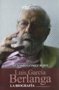 LUIS GARCIA BERLANGA. LA BIOGRAFIA - 9788477845591 - ANTONIO GOMEZ RUFO